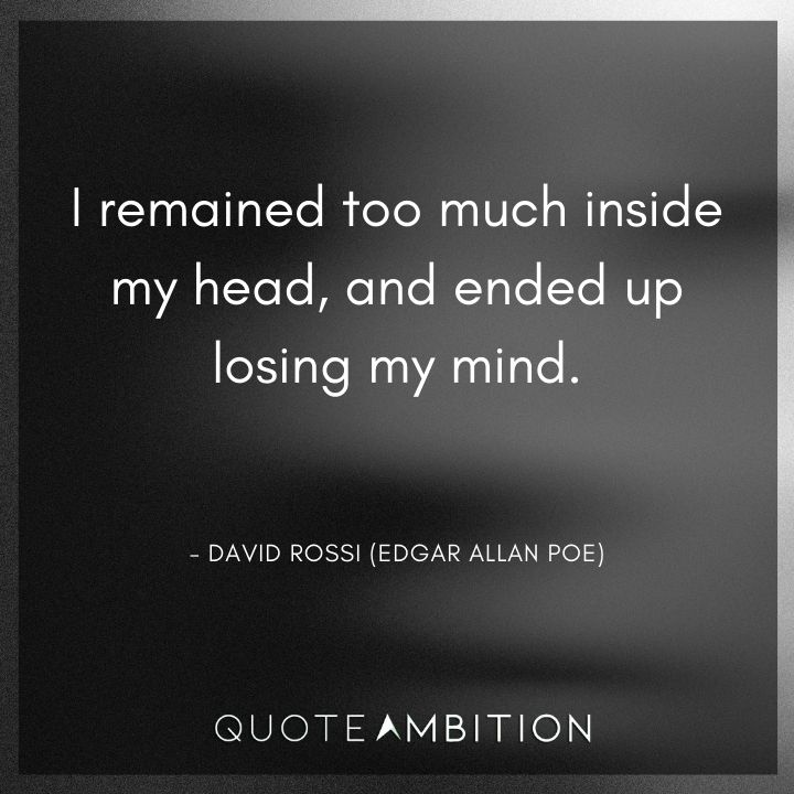 Criminal Minds Quote - I remained too much inside my head, and ended up losing my mind.
