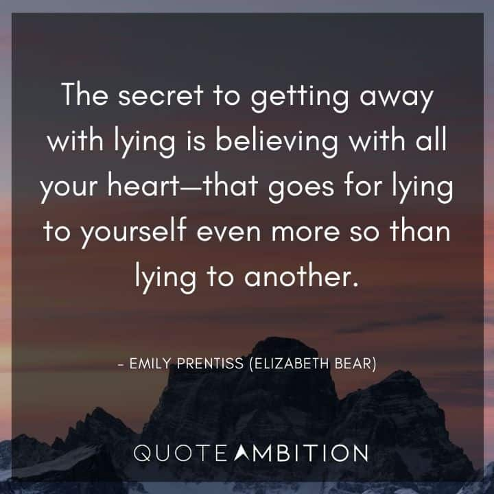 Criminal Minds Quote - The secret to getting away with lying is believing with all your heat - that goes for lying to yourself even more so than lying to another.