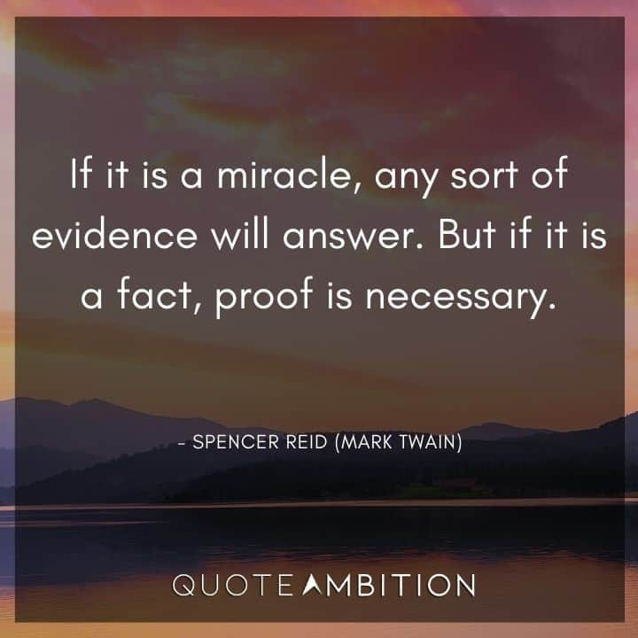 Criminal Minds Quote - If it is a miracle, any sort of evidence will answer. But if it is a fact, proof is necessary.