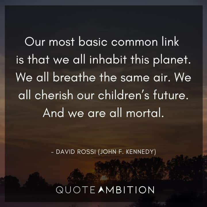 Criminal Minds Quote - We all breathe the same air. We all cherish our children's future. And we are all mortal.