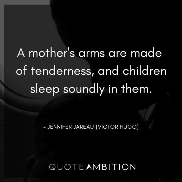 Criminal Minds Quote - A mother's arms are made of tenderness, and children sleep soundly in them.