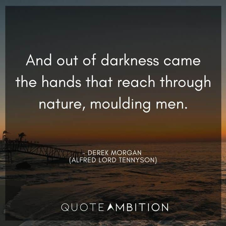 Criminal Minds Quote - And out of darkness came the hands that reach through nature, moulding men.