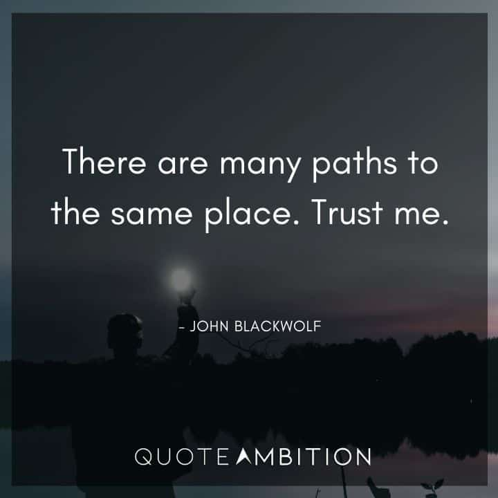 Criminal Minds Quote - There are many paths to the same place. Trust me.
