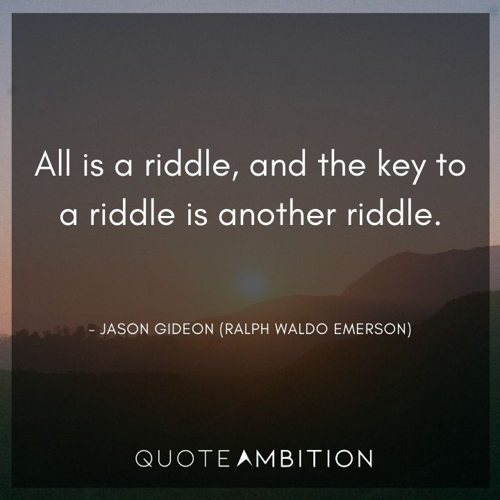 Criminal Minds Quote - All is a riddle, and the key to a riddle is another riddle.