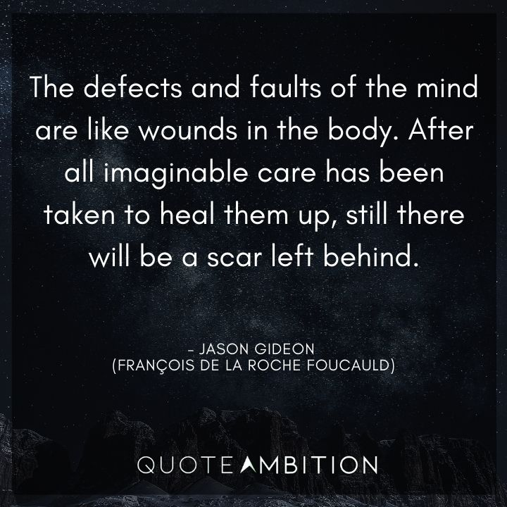 Criminal Minds Quote - After all imaginable care has been taken to heal them up, still there will be a scar left behind.