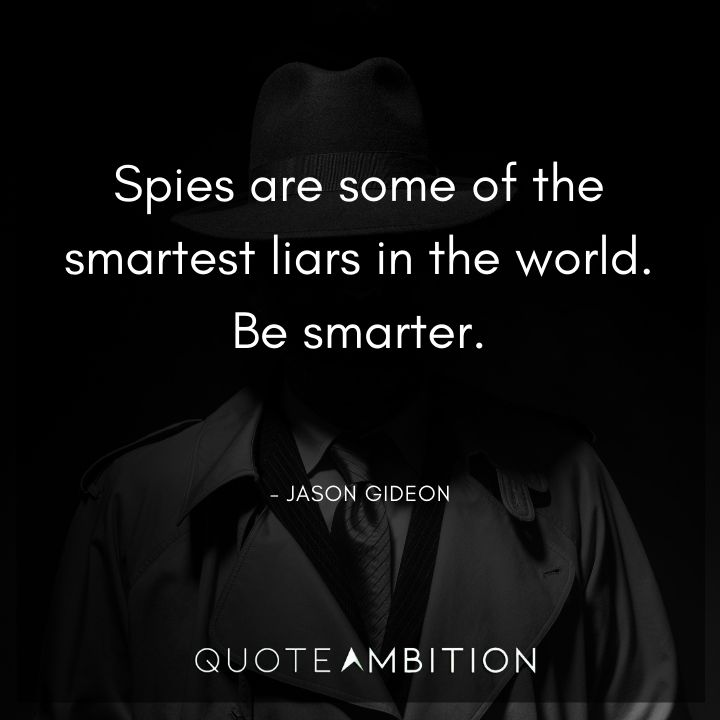 Criminal Minds Quote - Spies are some of the smartest liars in the world. Be smarter.