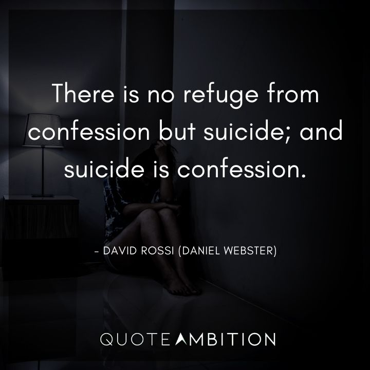 Criminal Minds Quote - There is no refuge from confession but suicide, and suicide is confession.