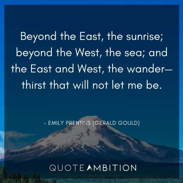 Criminal Minds Quote - Beyond the East, the sunrise. Beyond the West, the sea, and the East and West, the wander - thirst that will not let me be.