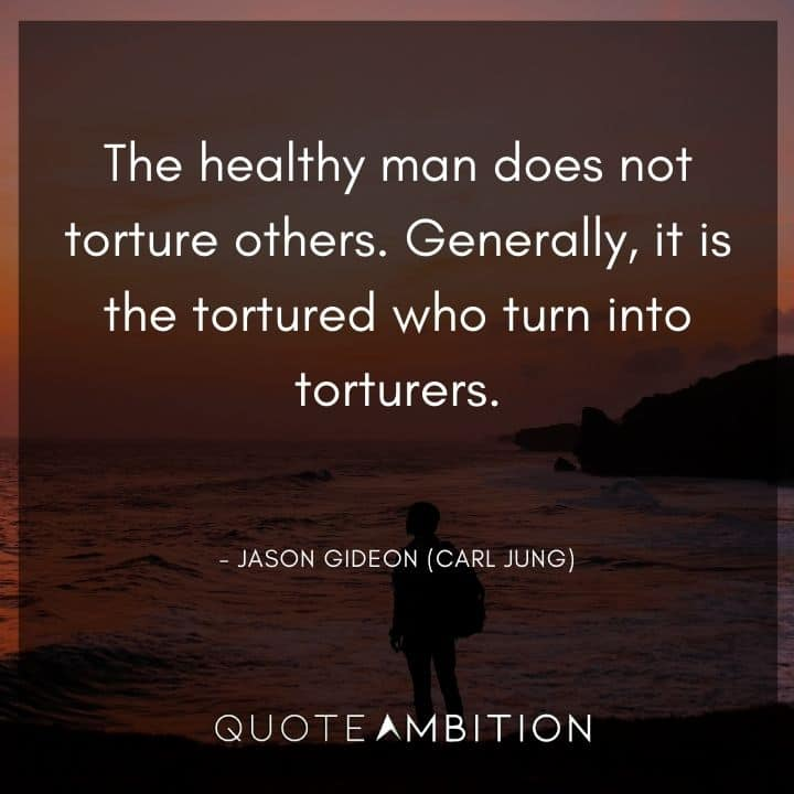 Criminal Minds Quote - Generally, it is the tortured who turn into torturers.