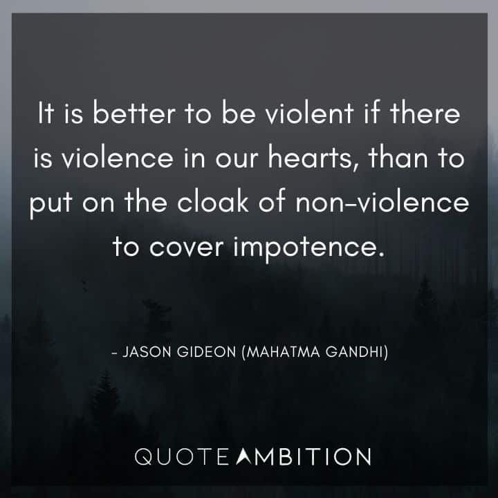 Criminal Minds Quote - It is better to be violent if there is violence in our hearts, than to put on the cloak of non - violence to cover impotence.