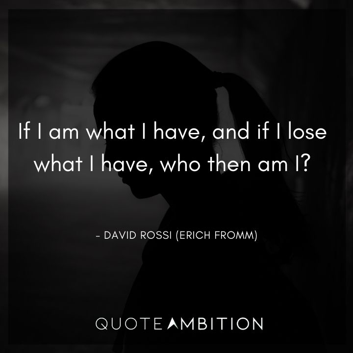 Criminal Minds Quote - If I am what I have, and if I lose what I have, who then am I?