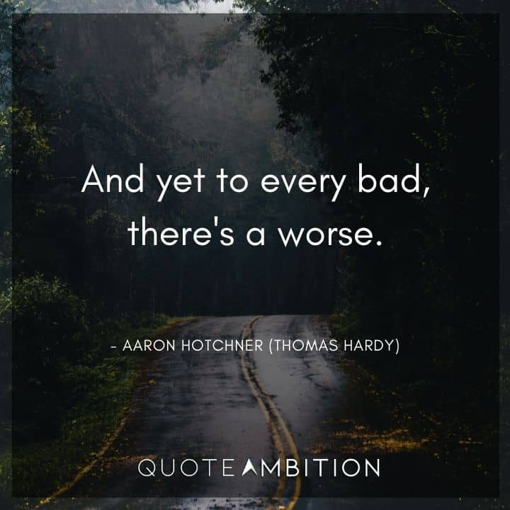 Criminal Minds Quote - And yet to every bad, there's a worse.