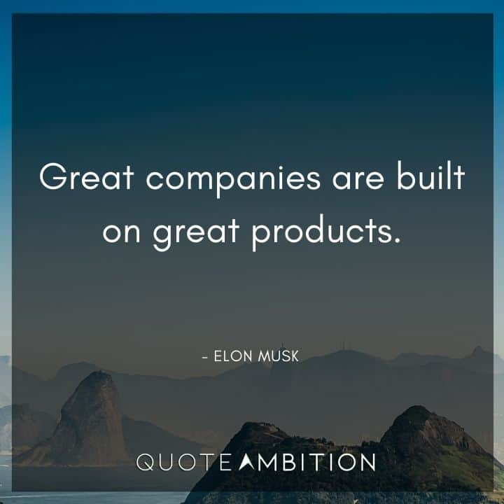 Elon Musk Quote - Great companies are built on great products.