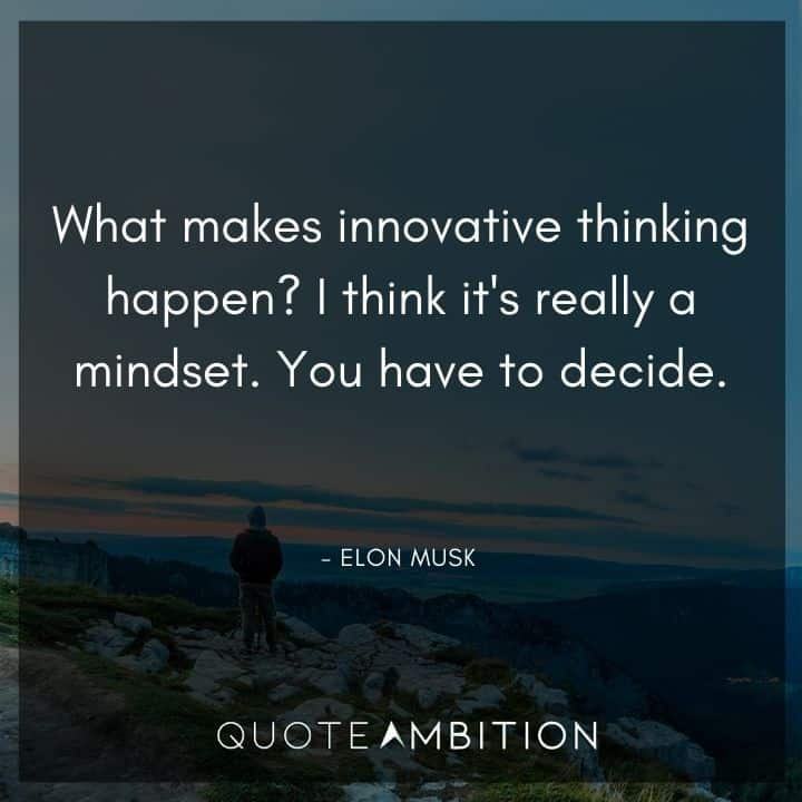 Elon Musk Quote - What makes innovative thinking happen? I think it's really a mindset.