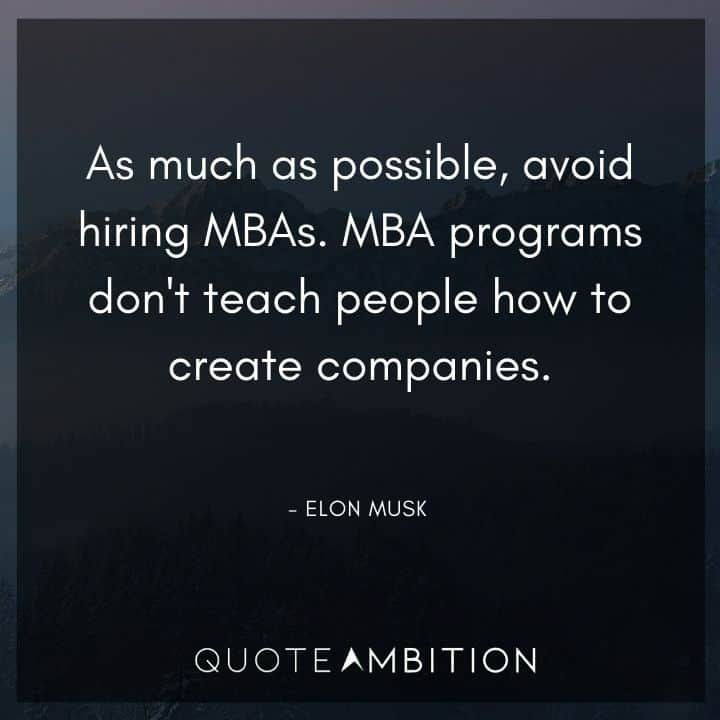 Elon Musk Quote - As much as possible, avoid hiring MBAs. MBA programs don't teach people how to create companies.