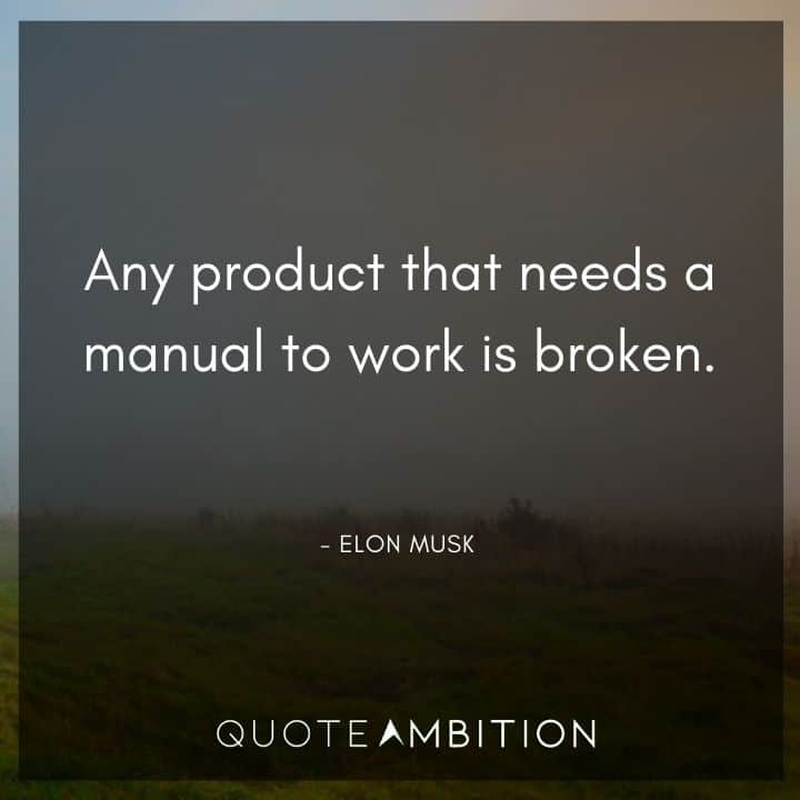 Elon Musk Quote - Any product that needs a manual to work is broken.