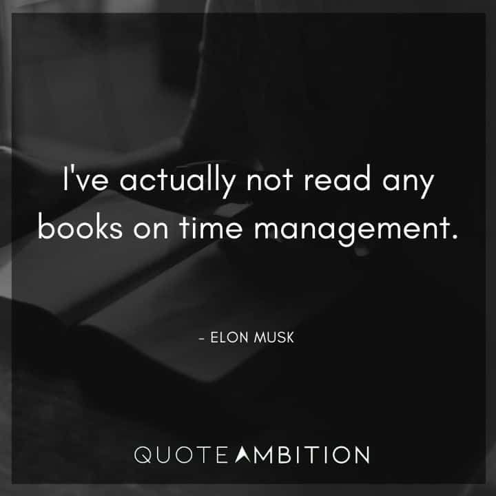 Elon Musk Quote - I've actually not read any books on time management.