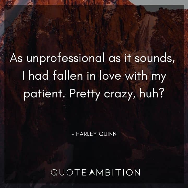 Harley Quinn Quote - As unprofessional as it sounds, I had fallen in love with my patient.