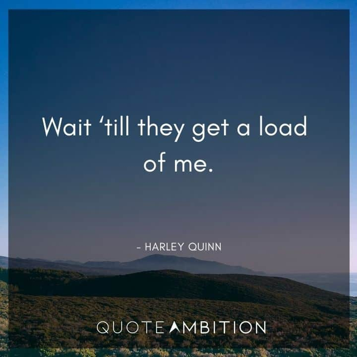Harley Quinn Quote - Wait 'till they get a load of me.