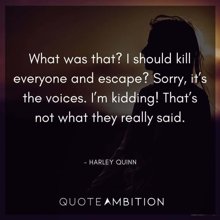 Harley Quinn Quote - What was that? I should kill everyone and escape?