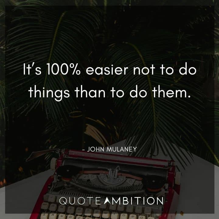 John Mulaney Quote - It's 100% easier not to do things than to do them.