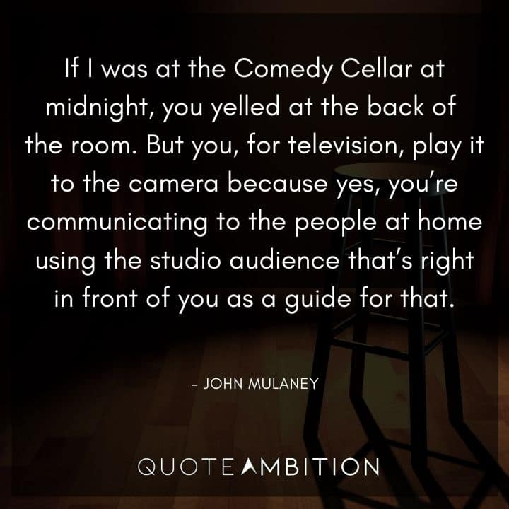John Mulaney Quote - If I was at the Comedy Cellar at midnight, you yelled at the back of the room.