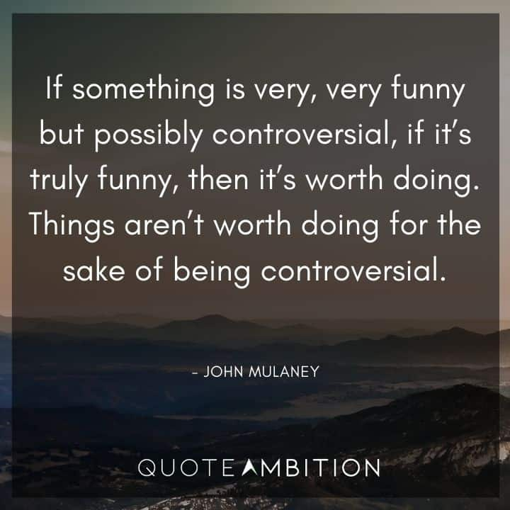 John Mulaney Quote - If something is very, very funny but possibly controversial, if it's truly funny, then it's worth doing.