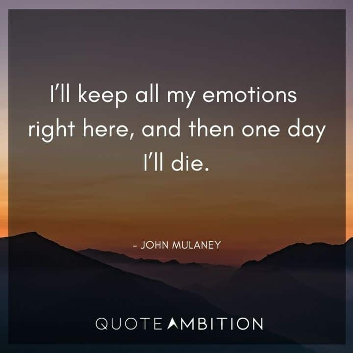 John Mulaney Quote - I'll keep all my emotions right here, and then one day I'll die.