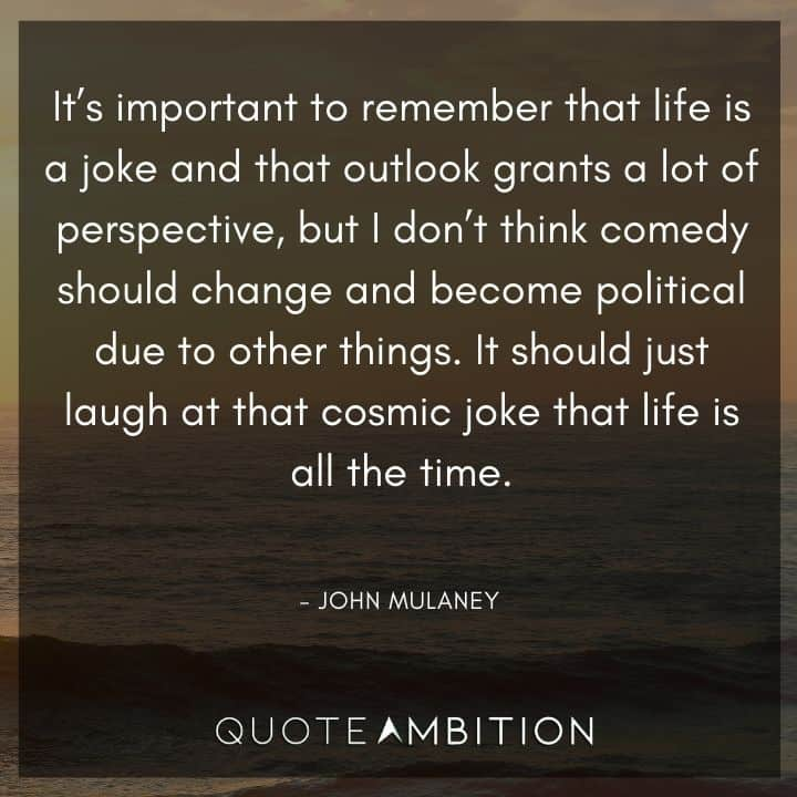 John Mulaney Quote - It's important to remember that life is a joke and that outlook grants a lot of perspective.