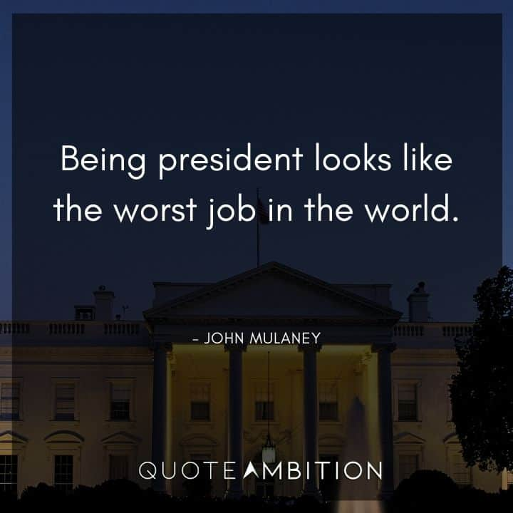 John Mulaney Quote - Being president looks like the worst job in the world.