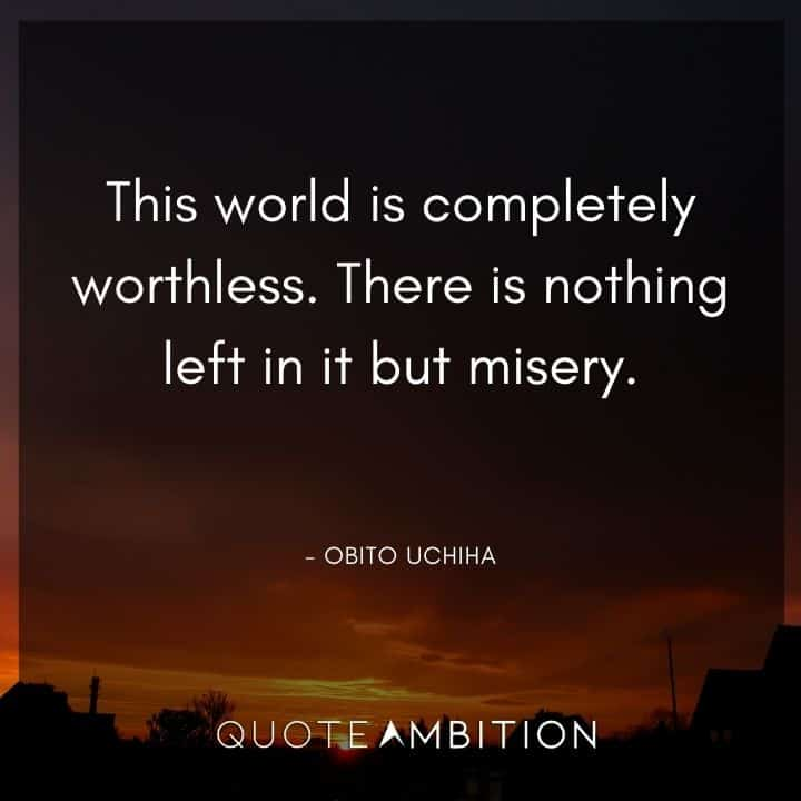 Obito Uchiha Quote - This world is completely worthless. There is nothing left in it but misery.