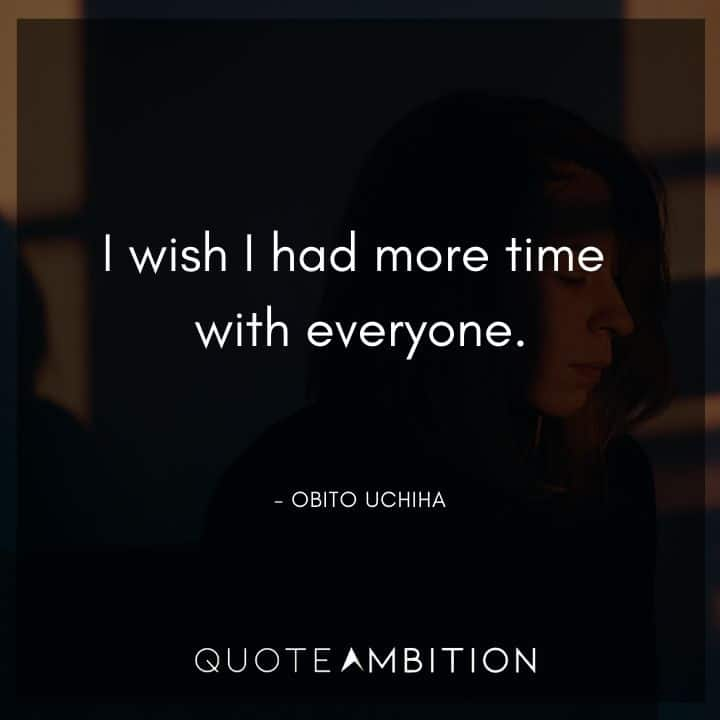 Obito Uchiha Quote - I wish I had more time with everyone.