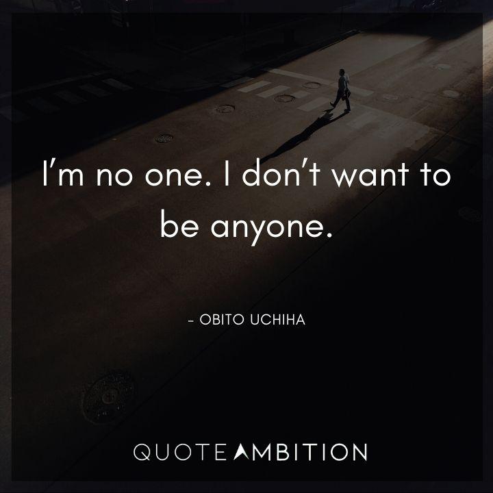 Obito Uchiha Quote - I'm no one. I don't want to be anyone.