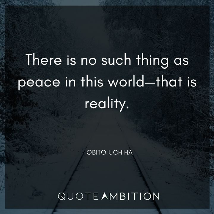 Obito Uchiha Quote - There is no such thing as peace in this world - that is reality.