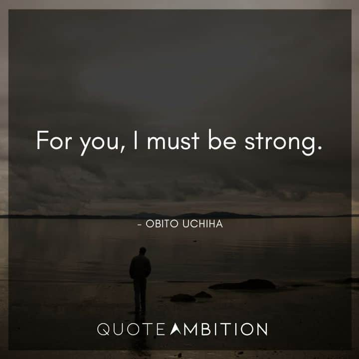 Obito Uchiha Quote - For you, I must be strong.