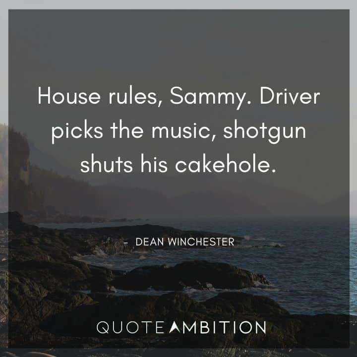 Supernatural Quote - Driver picks the music, shotgun shuts his cakehole.