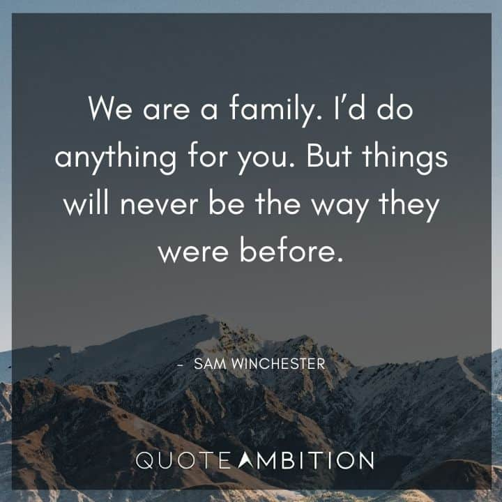 Supernatural Quote - We are a family. I'd do anything for you.