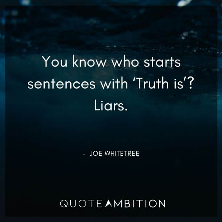 Supernatural Quote - You know who starts sentences with 'Truth is?' Liars.