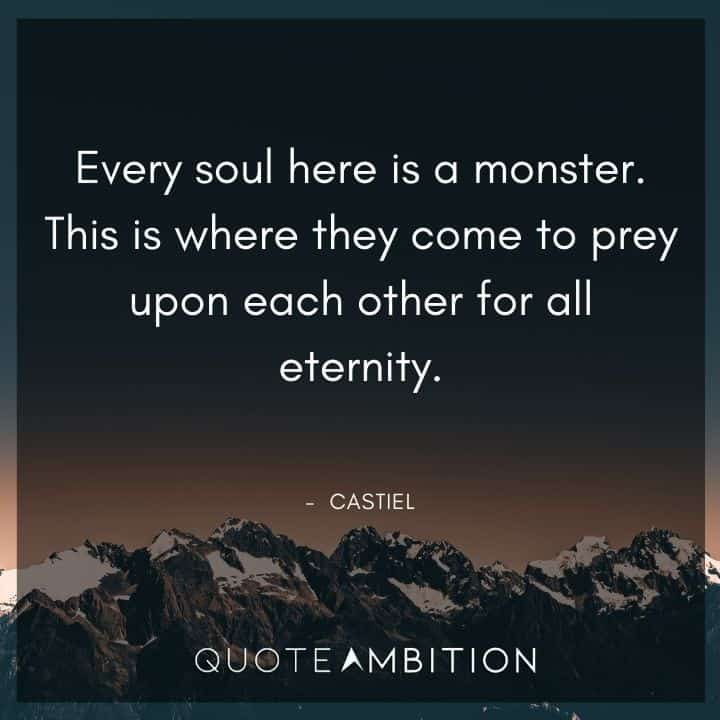 Supernatural Quote - Every soul here is a monster. This is where they come to prey upon each other for all eternity.