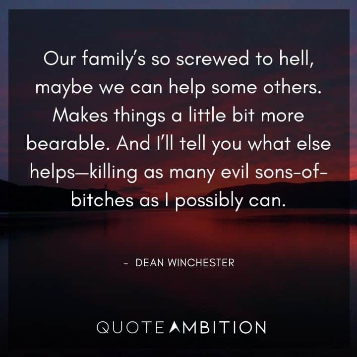 Supernatural Quote - Our family's so screwed to hel, maybe we can help some others.