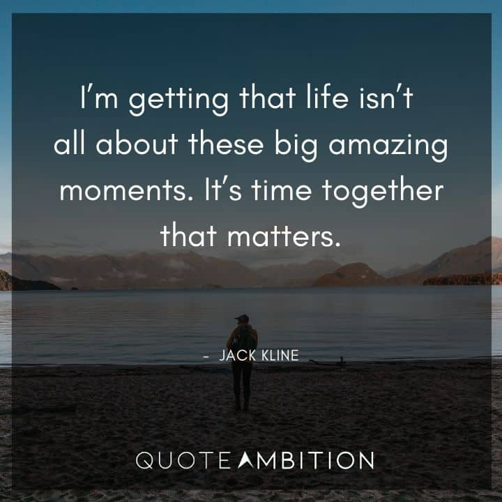 Supernatural Quote - I'm getting that life isn't all about these big amazing moments. It's time together that matters.