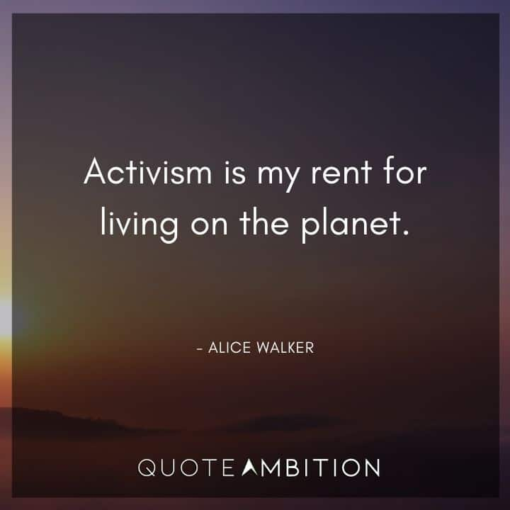 Alice Walker Quote - Activism is my rent for living on the planet.