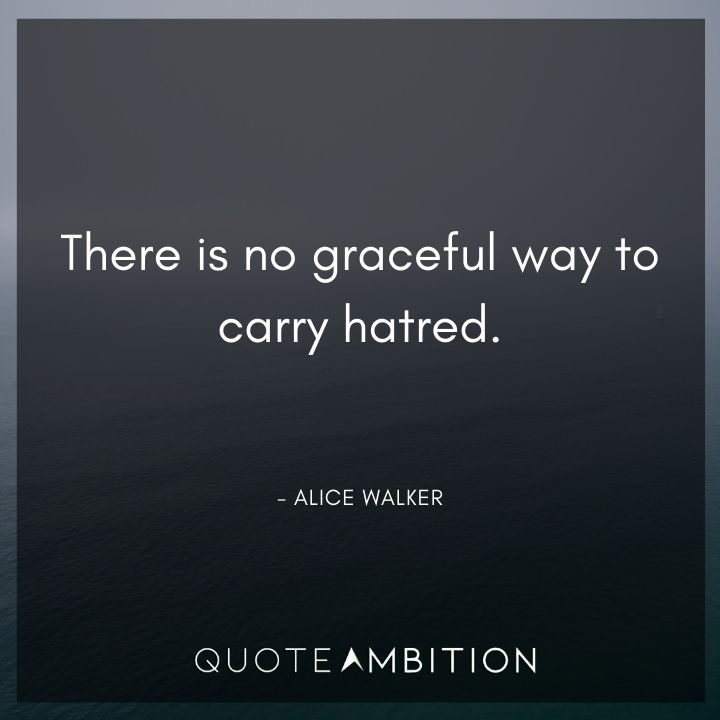 Alice Walker Quote - There is no graceful way to carry hatred.