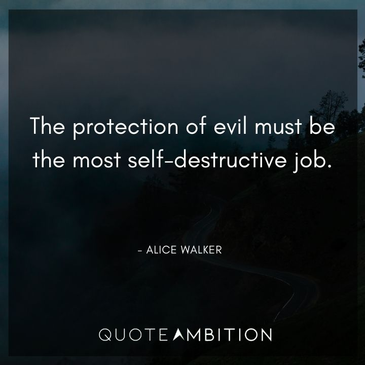 Alice Walker Quote - The protection of evil must be the most self-destructive job.