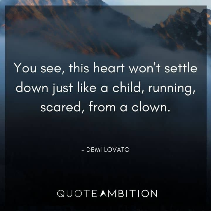 Demi Lovato Quote - You see, this heart won't settle down just like a child, running, scared, from a clown.