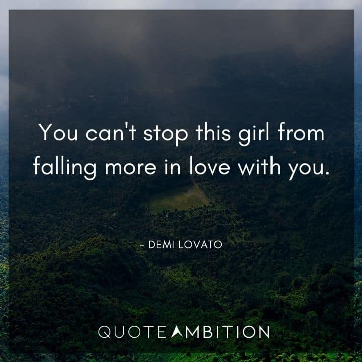 Demi Lovato Quote - You can't stop this girl from falling more in love with you.