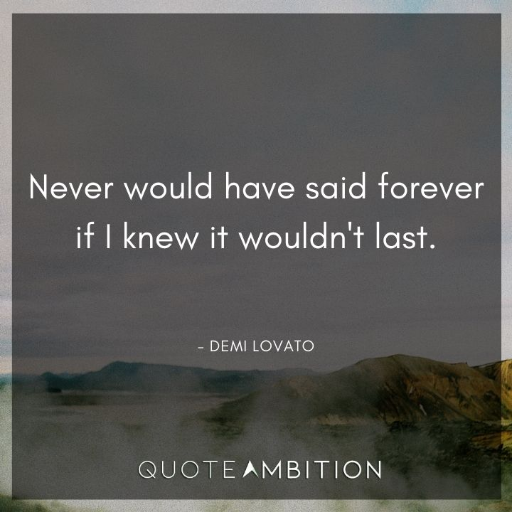 Demi Lovato Quote - Never would have said forever if I knew it wouldn't last.