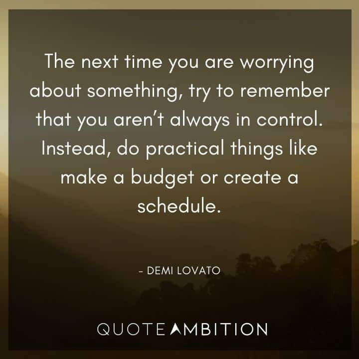 Demi Lovato Quote - The next time you are worrying about something, try to remember that you aren't always in control.