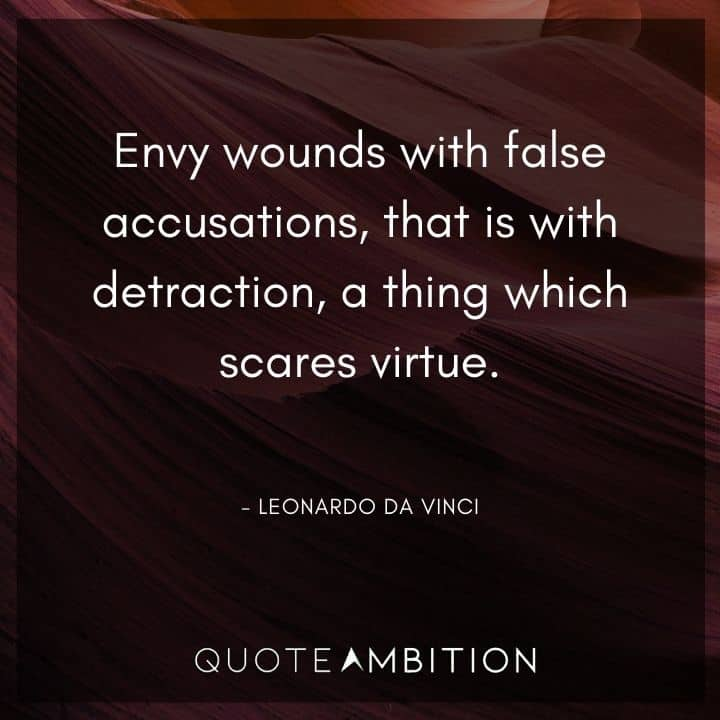 Leonardo da Vinci Quote - Envy wounds with false accusation, that is with detraction.