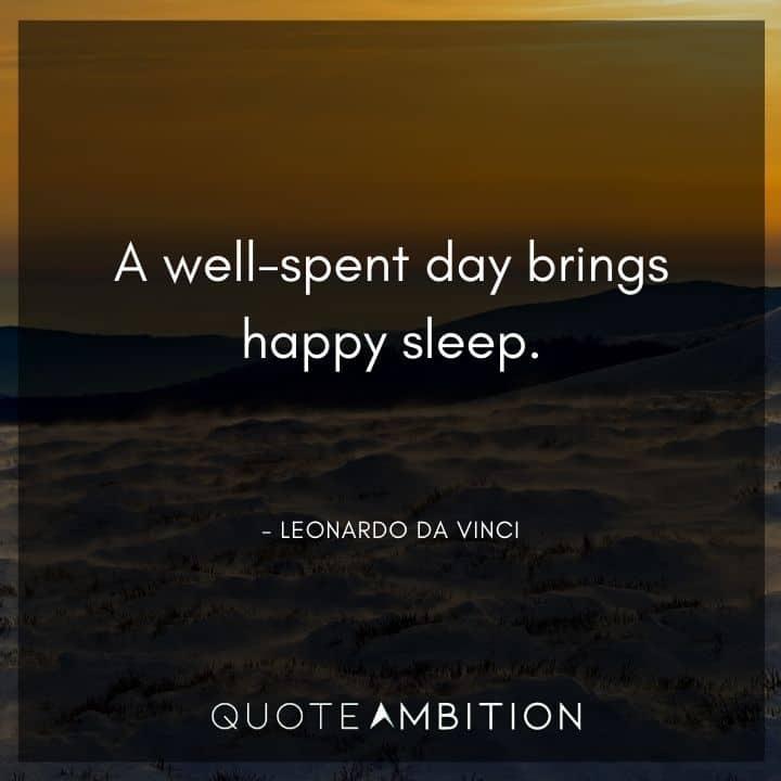 Leonardo da Vinci Quote - A well-spent day brings happy sleep.